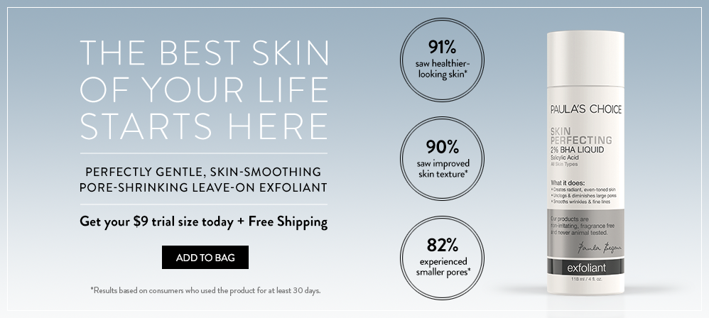 The Best Skin of your Life Starts Here. Perfectly gentle, skin-smoothing pore-shrinking leave-on exfoliant. Get your $9 trial size today + free shipping.