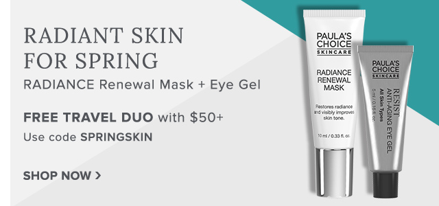 Radiant Skin for Spring. RADIANCE Renewal Mask + Eye Gel. Free Travel Duo with $50+. Use code: SPRINGSKIN.