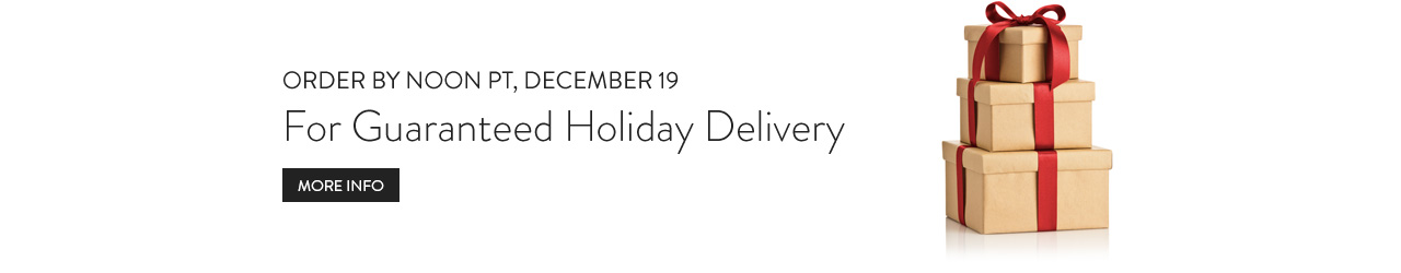 Holiday Shipping Deadlines. More Info.