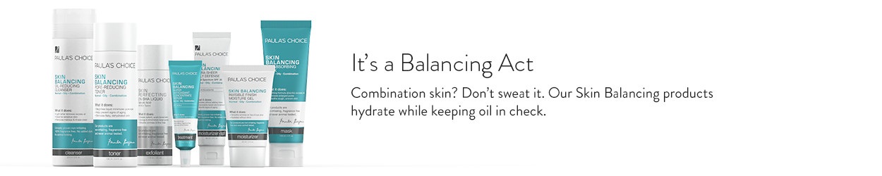 Combination skin? Don't sweat it. Our Skin Balancing products hydrate while keeping oil in check.