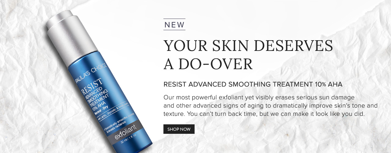 New | RESIST Advanced Smoothing Treatment 10% AHA. Shop Now.